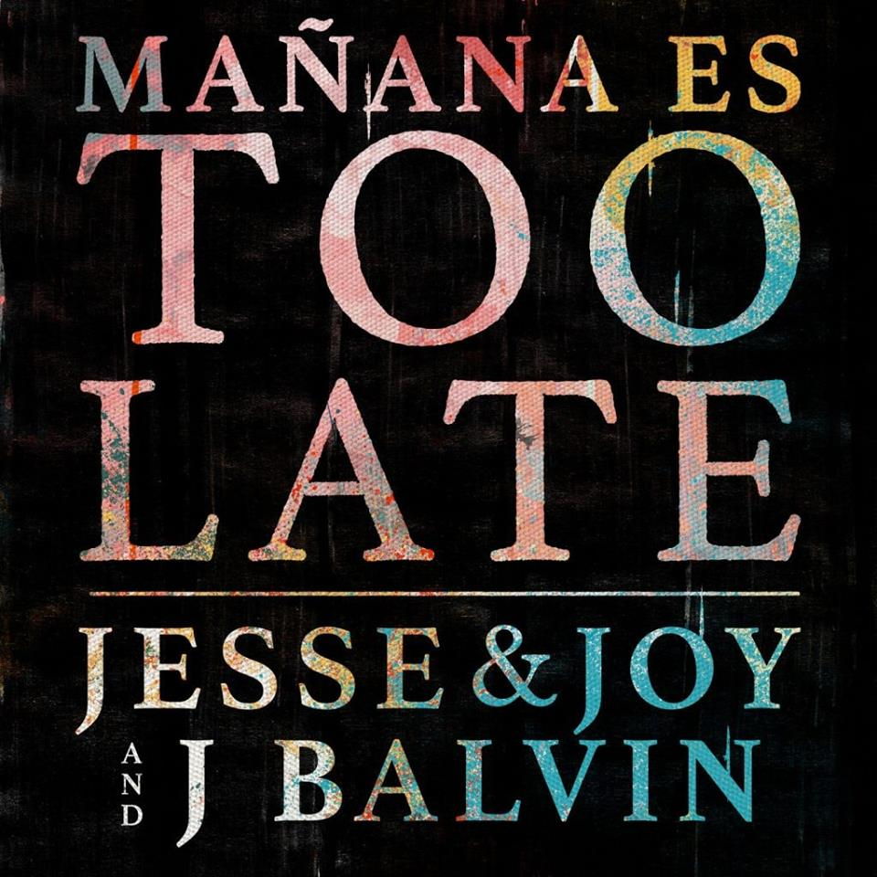 Jesse Y Joy Ft. J Balvin – Mañana Es Too Late